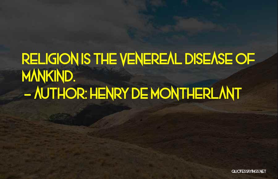 Venereal Disease Quotes By Henry De Montherlant