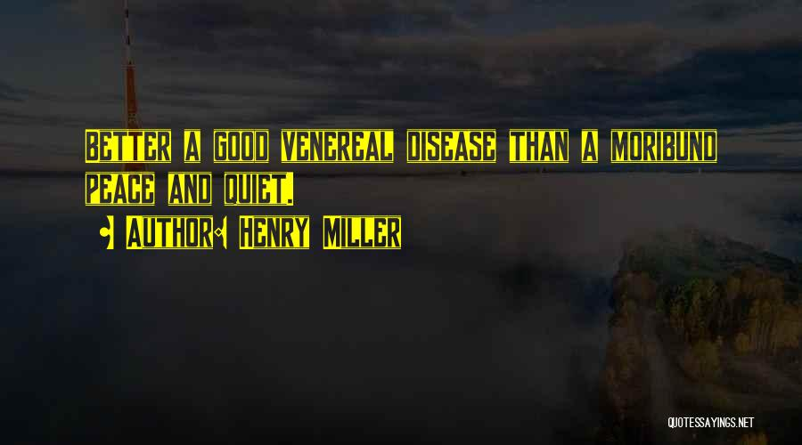 Venereal Disease Quotes By Henry Miller