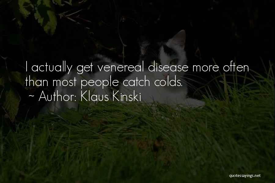 Venereal Disease Quotes By Klaus Kinski