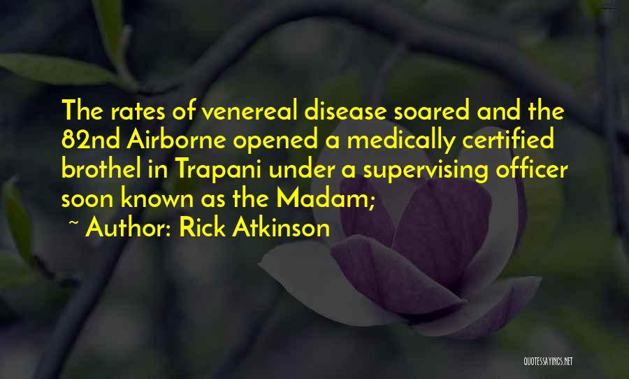 Venereal Disease Quotes By Rick Atkinson