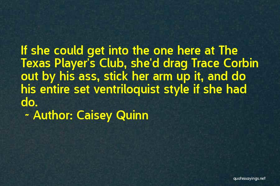 Ventriloquist Quotes By Caisey Quinn