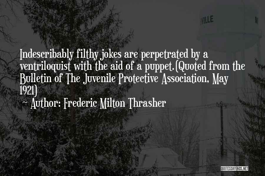 Ventriloquist Quotes By Frederic Milton Thrasher