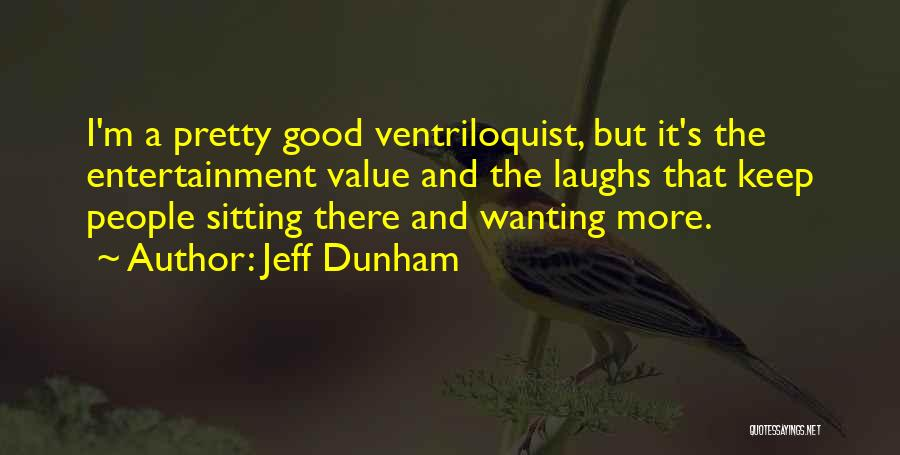 Ventriloquist Quotes By Jeff Dunham