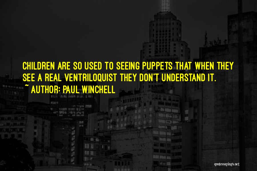 Ventriloquist Quotes By Paul Winchell
