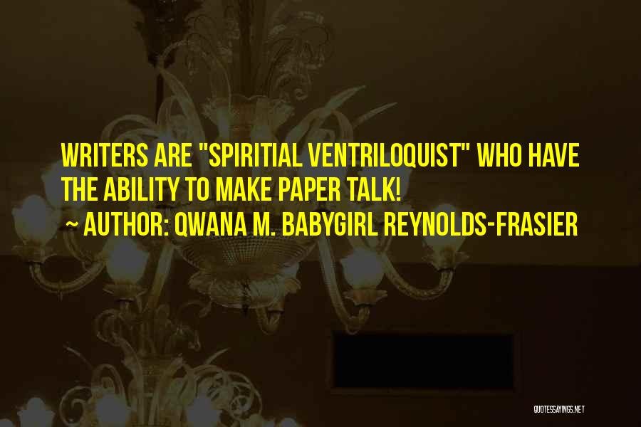 Ventriloquist Quotes By Qwana M. BabyGirl Reynolds-Frasier