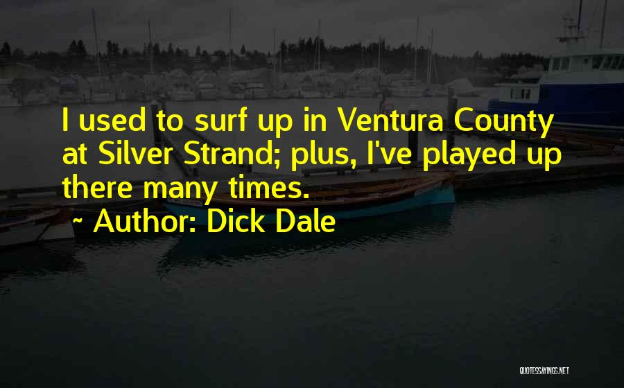 Ventura Quotes By Dick Dale