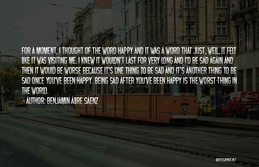 Very Happy Moment Quotes By Benjamin Alire Saenz