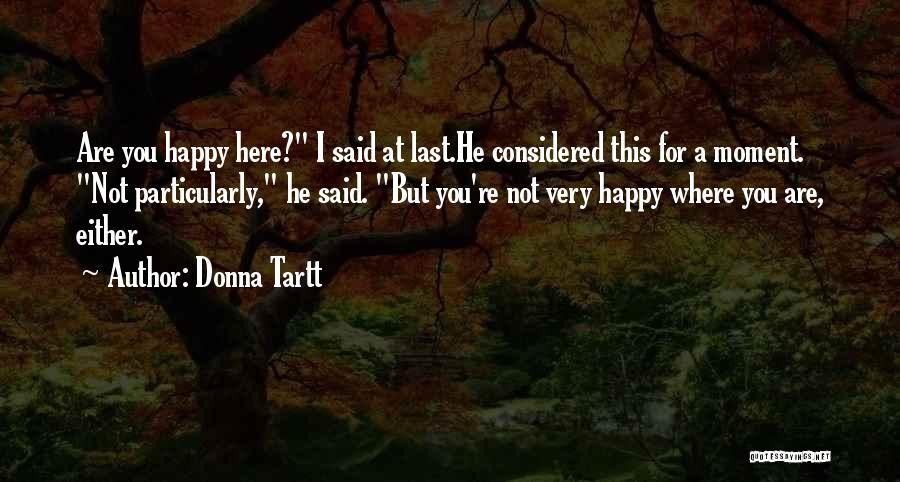 Very Happy Moment Quotes By Donna Tartt