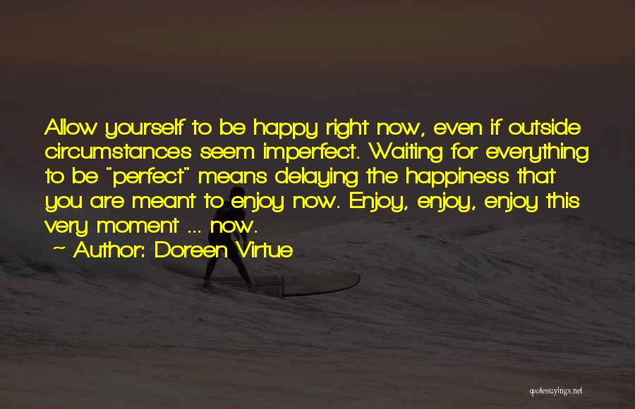 Very Happy Moment Quotes By Doreen Virtue