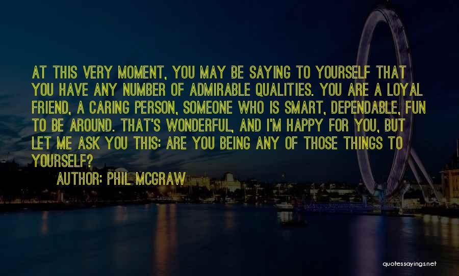 Very Happy Moment Quotes By Phil McGraw