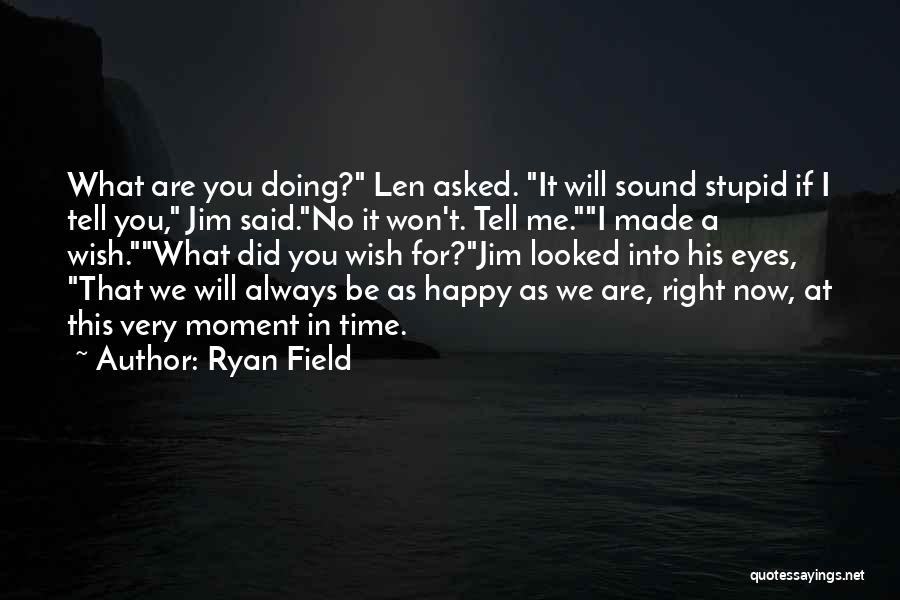Very Happy Moment Quotes By Ryan Field