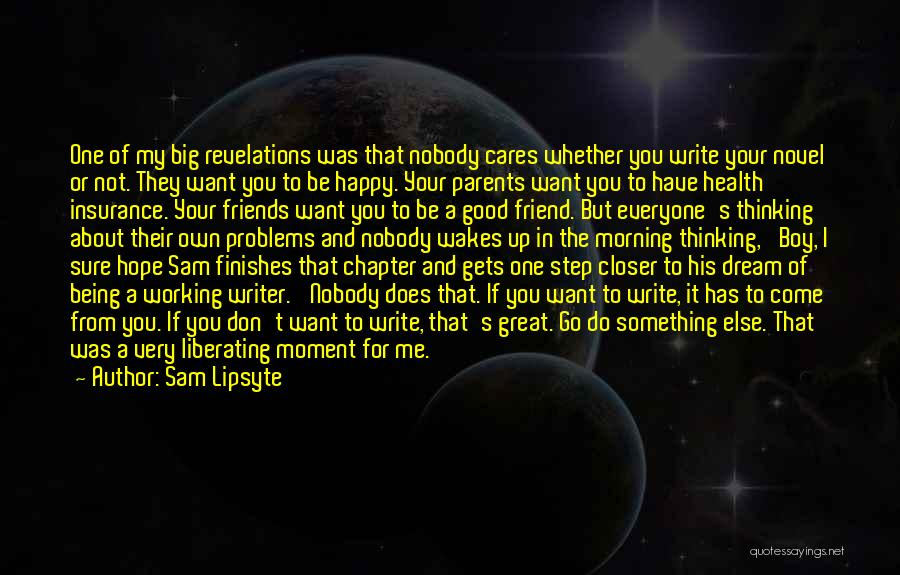 Very Happy Moment Quotes By Sam Lipsyte