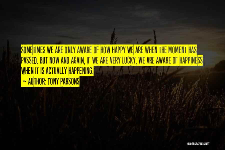 Very Happy Moment Quotes By Tony Parsons