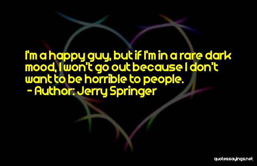 Very Happy Mood Quotes By Jerry Springer