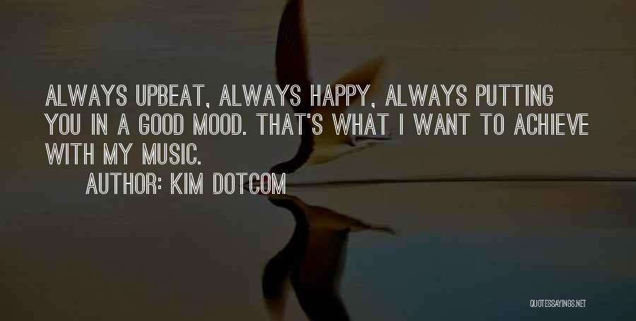 Very Happy Mood Quotes By Kim Dotcom