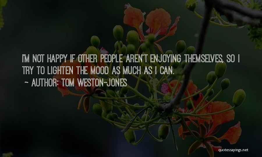 Very Happy Mood Quotes By Tom Weston-Jones