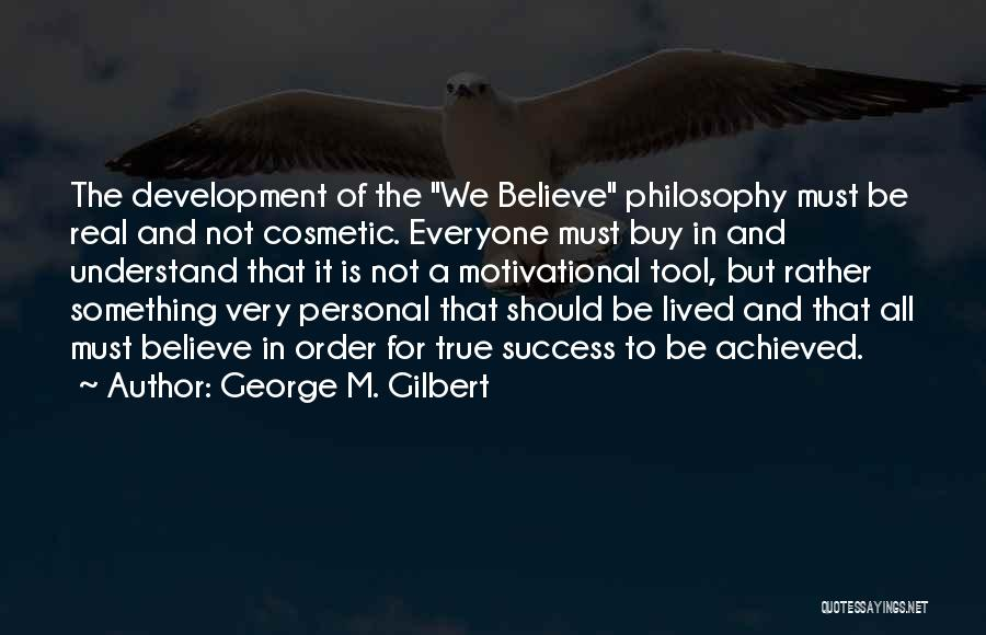 Very Motivational Quotes By George M. Gilbert