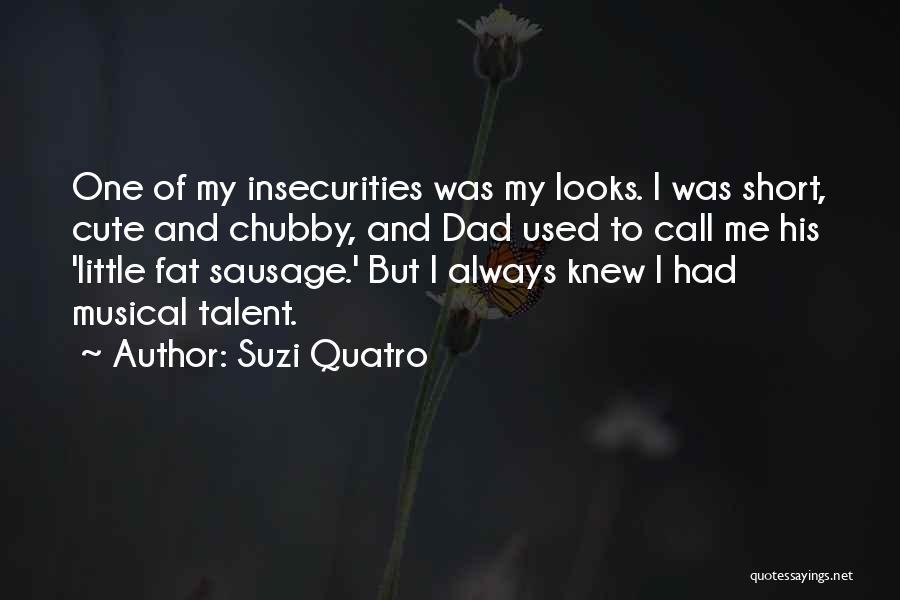 Very Short But Cute Quotes By Suzi Quatro