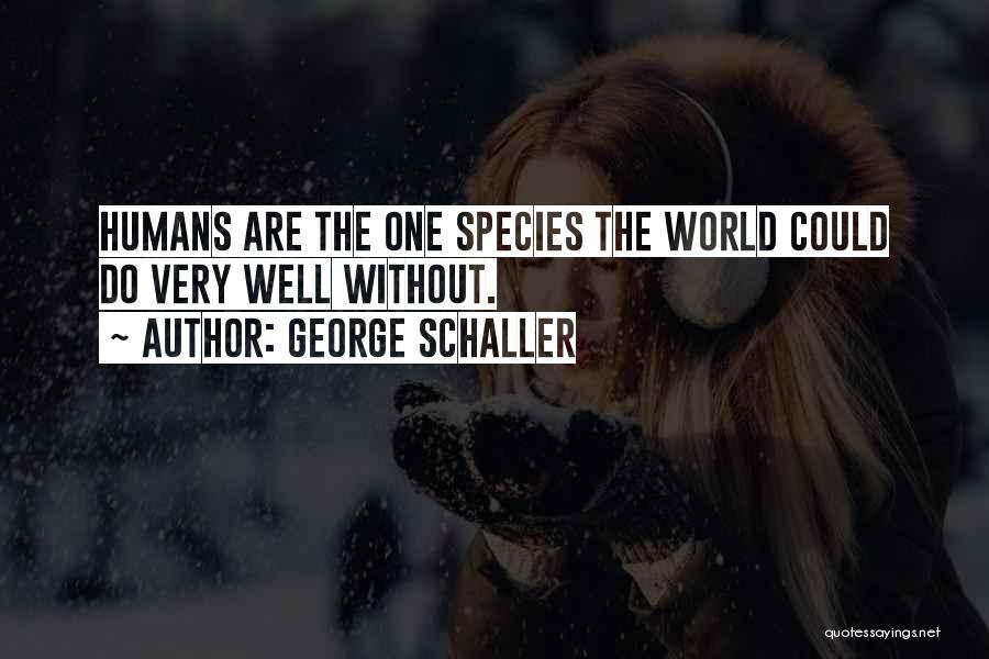 Very Well Quotes By George Schaller
