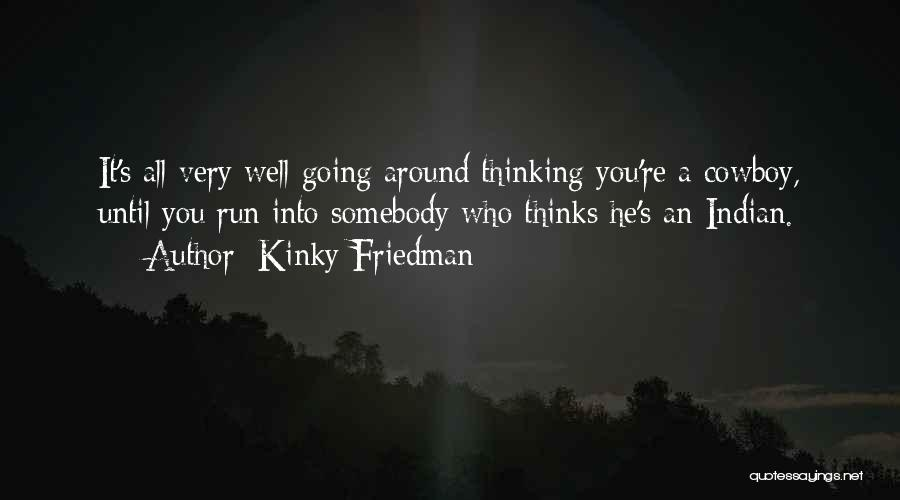 Very Well Quotes By Kinky Friedman