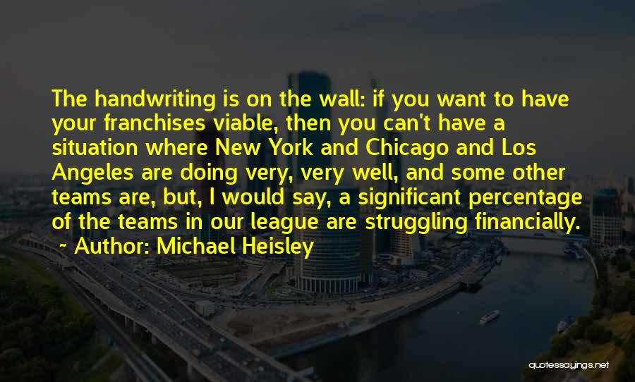 Very Well Quotes By Michael Heisley