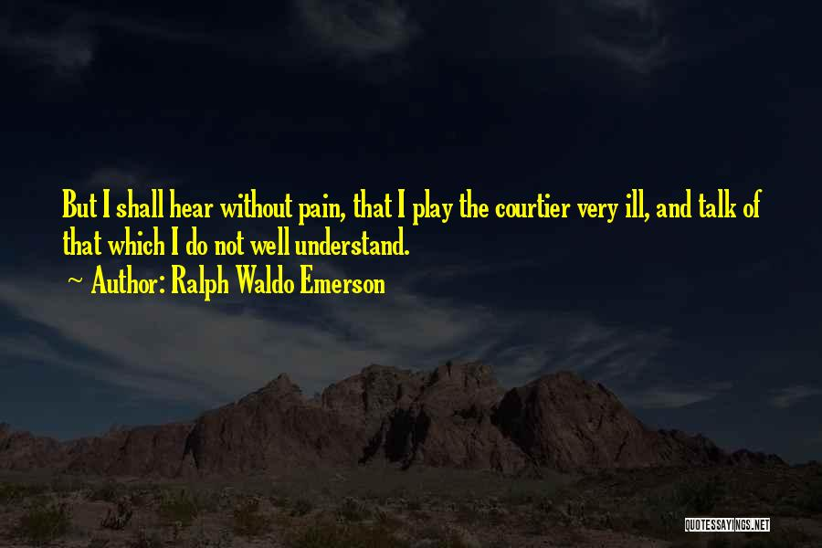 Very Well Quotes By Ralph Waldo Emerson