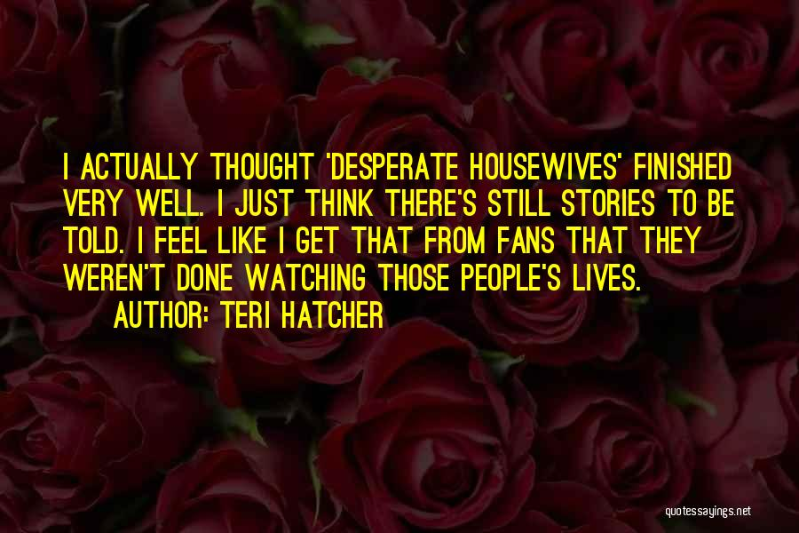 Very Well Quotes By Teri Hatcher