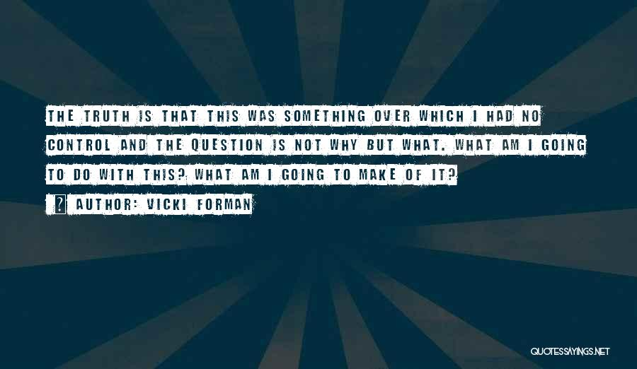 Vicki Forman Quotes 2080122