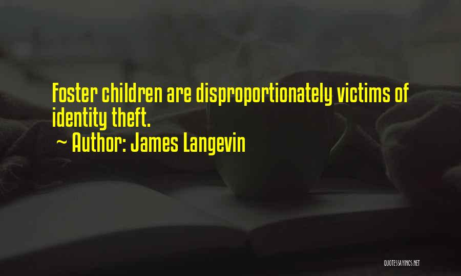 Victims Of Theft Quotes By James Langevin