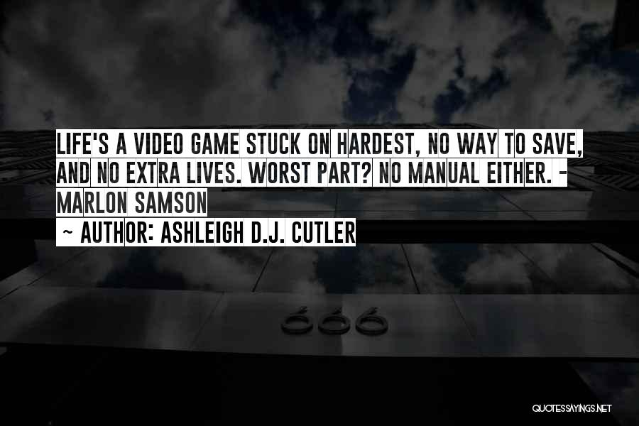 Video Games And Life Quotes By Ashleigh D.J. Cutler