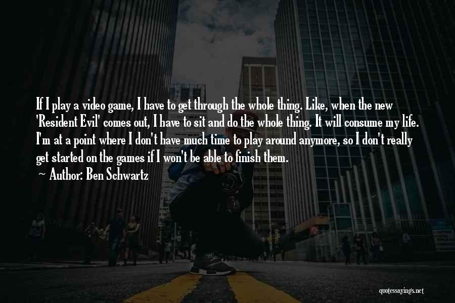 Video Games And Life Quotes By Ben Schwartz