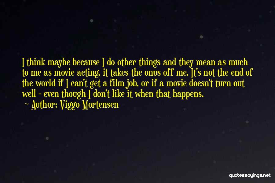Viggo Mortensen Quotes 1424336