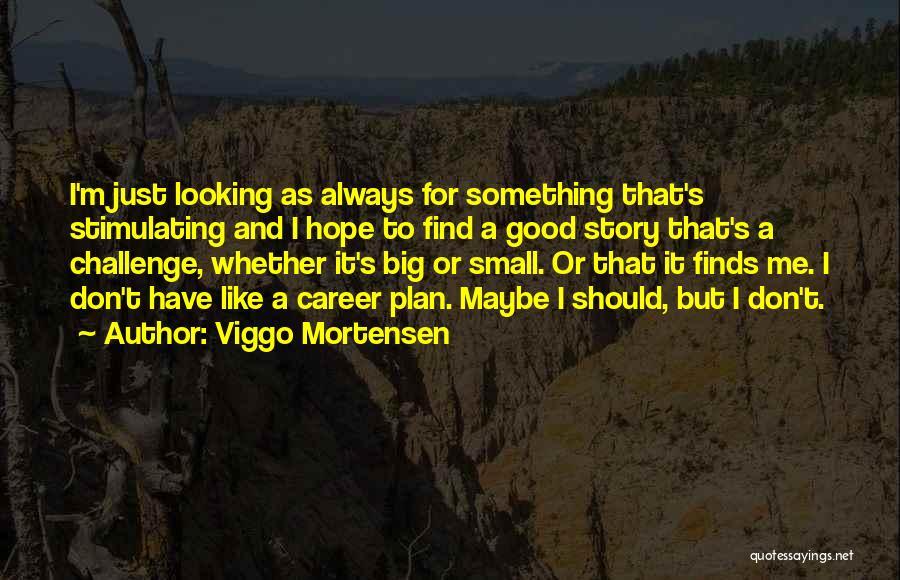 Viggo Mortensen Quotes 2168370