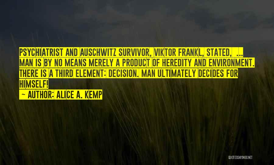 Viktor Frankl Auschwitz Quotes By Alice A. Kemp