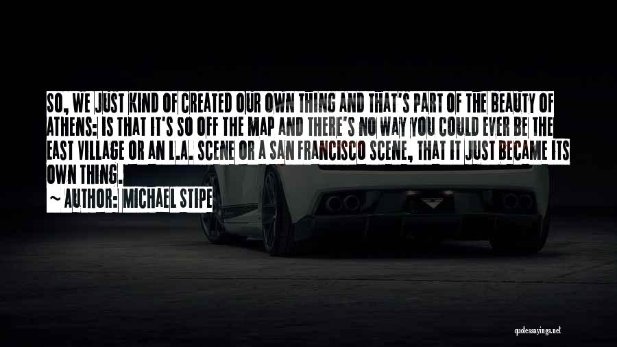 Village Beauty Quotes By Michael Stipe