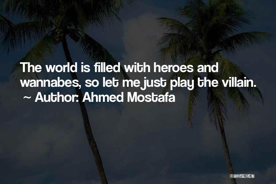 Villainy Quotes By Ahmed Mostafa