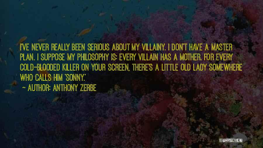 Villainy Quotes By Anthony Zerbe