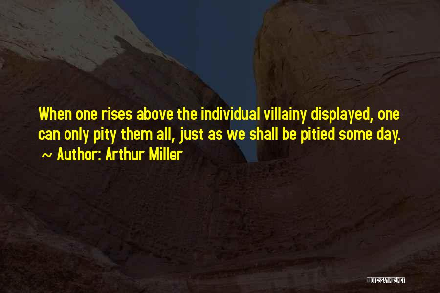 Villainy Quotes By Arthur Miller