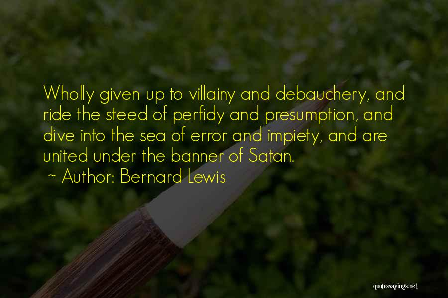 Villainy Quotes By Bernard Lewis