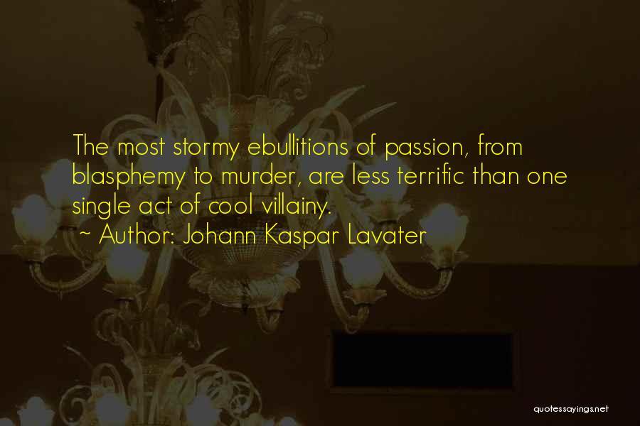 Villainy Quotes By Johann Kaspar Lavater