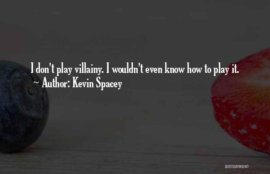 Villainy Quotes By Kevin Spacey