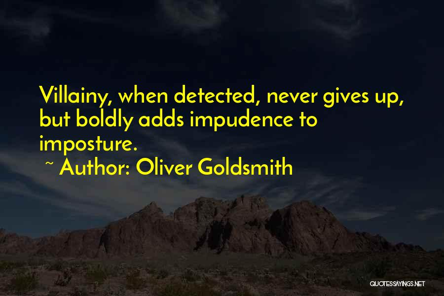Villainy Quotes By Oliver Goldsmith