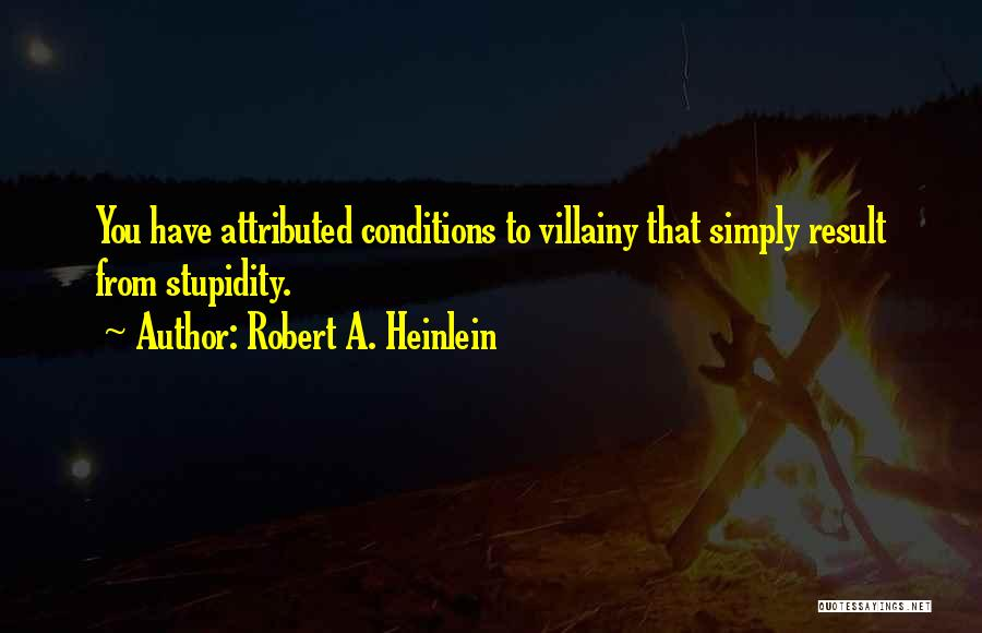 Villainy Quotes By Robert A. Heinlein