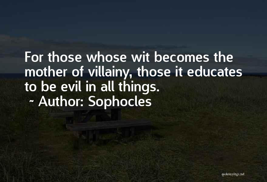 Villainy Quotes By Sophocles