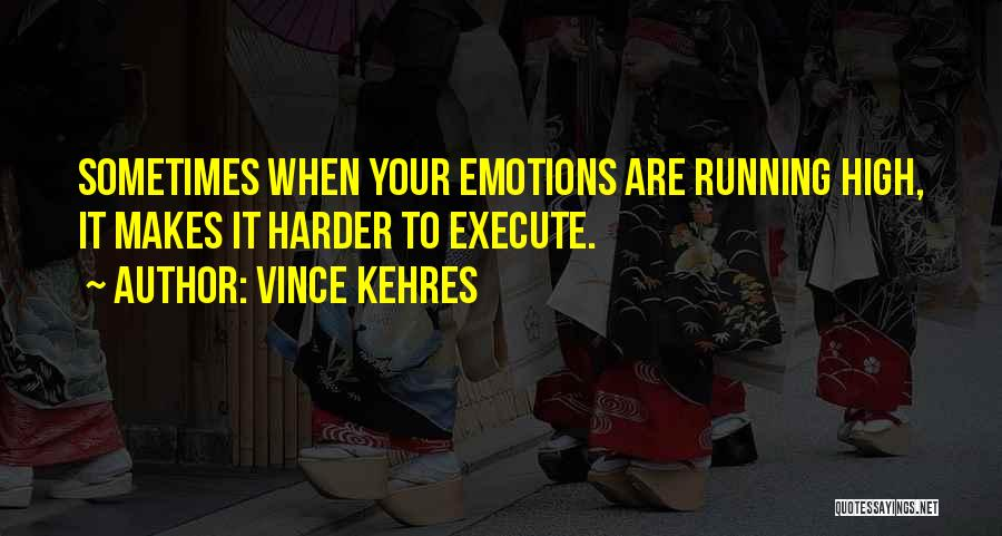 Vince Kehres Quotes 517660