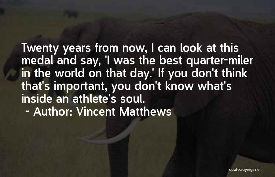 Vincent Matthews Quotes 74953