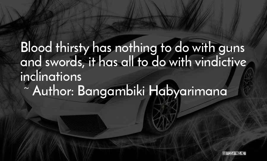 Vindictive Quotes By Bangambiki Habyarimana