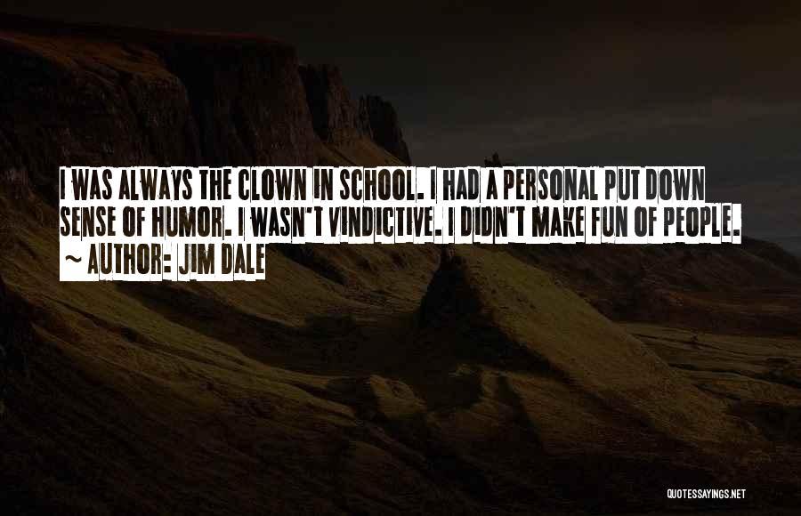 Vindictive Quotes By Jim Dale