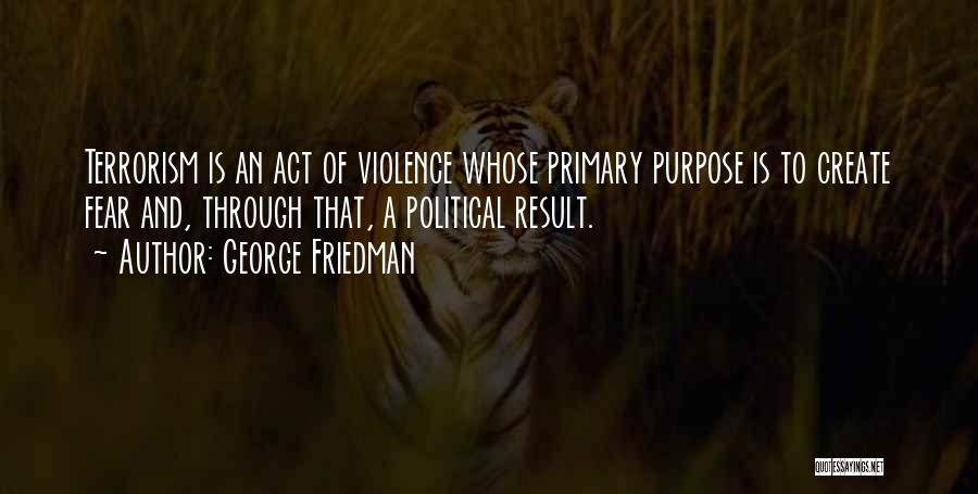 Violence And Terrorism Quotes By George Friedman