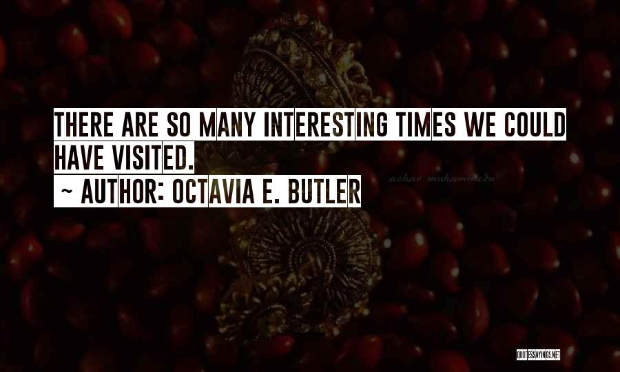 Visited Quotes By Octavia E. Butler